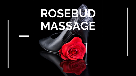 Rosebud massage. I've never heard of that.